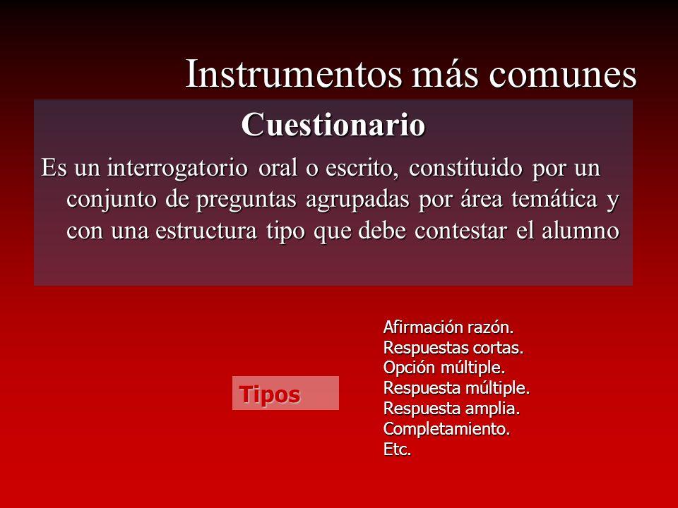 Instrumentos más comunes Cuestionario Es un interrogatorio oral o escrito, constituido por un conjunto de preguntas agrupadas por área temática y con