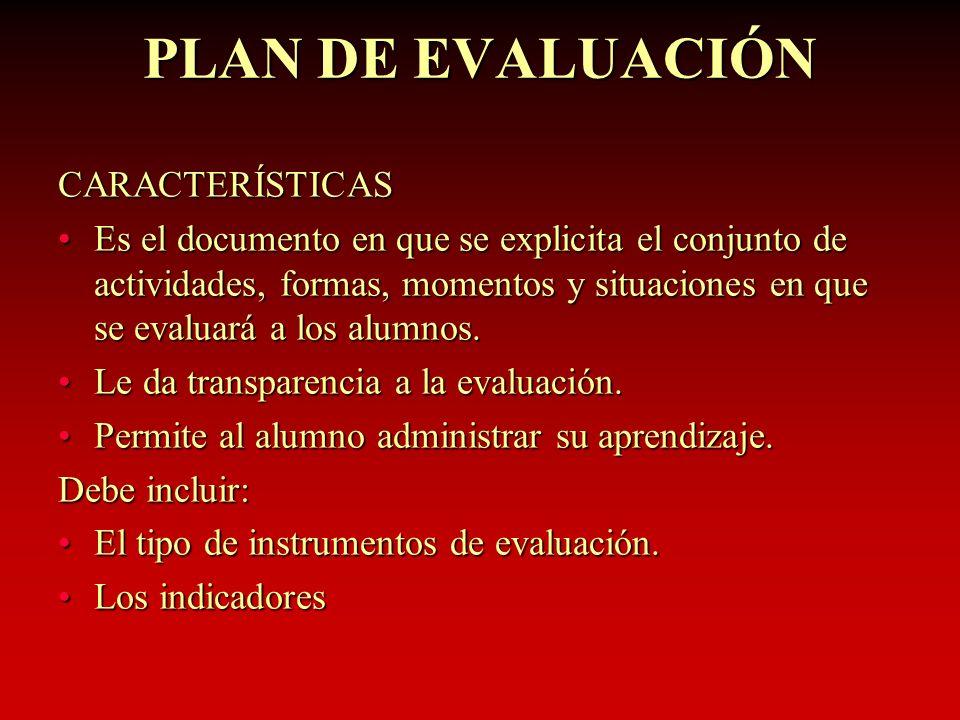 PLAN DE EVALUACIÓN CARACTERÍSTICAS Es el documento en que se explicita el conjunto de actividades, formas, momentos y situaciones en que se evaluará a