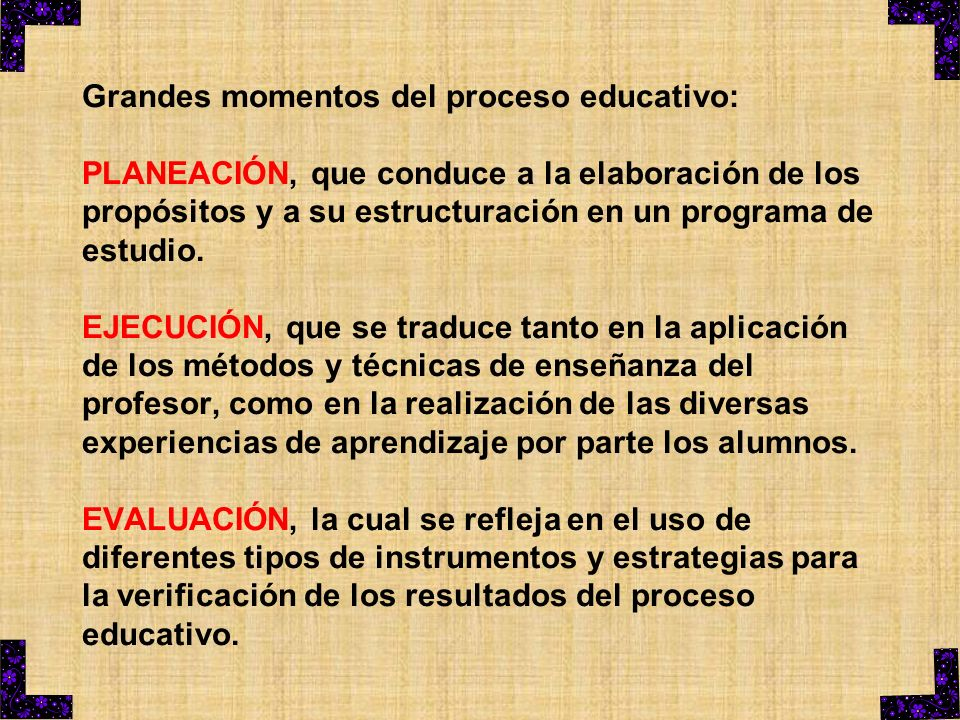 Grandes momentos del proceso educativo: PLANEACIÓN, que conduce a la elaboración de los propósitos y a su estructuración en un programa de estudio. EJ