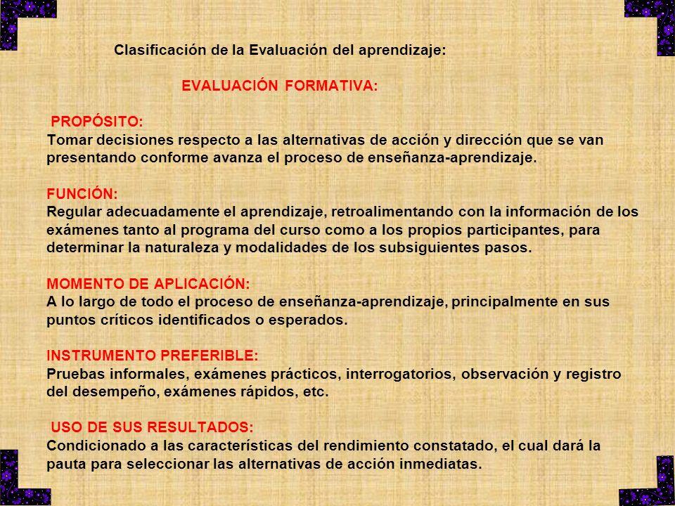 Clasificación de la Evaluación del aprendizaje: EVALUACIÓN FORMATIVA: PROPÓSITO: Tomar decisiones respecto a las alternativas de acción y dirección qu