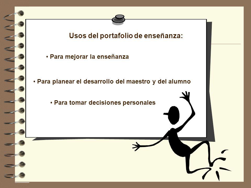 Usos del portafolio de enseñanza: Para mejorar la enseñanza Para planear el desarrollo del maestro y del alumno Para tomar decisiones personales