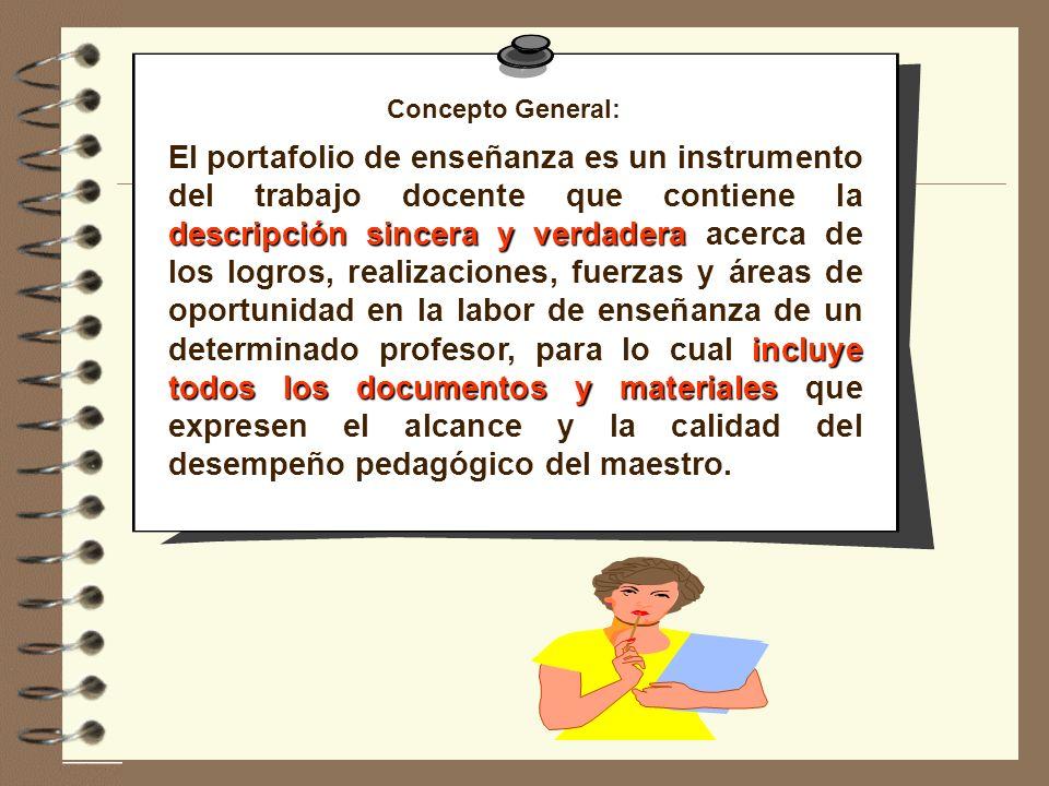 Concepto General: descripción sincera y verdadera incluye todos los documentos y materiales El portafolio de enseñanza es un instrumento del trabajo d