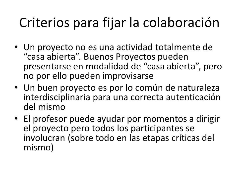 Criterios para fijar la colaboración Un proyecto no es una actividad totalmente de casa abierta. Buenos Proyectos pueden presentarse en modalidad de c