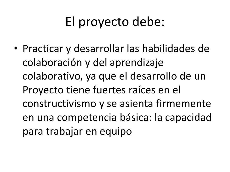 El proyecto debe: Practicar y desarrollar las habilidades de colaboración y del aprendizaje colaborativo, ya que el desarrollo de un Proyecto tiene fu