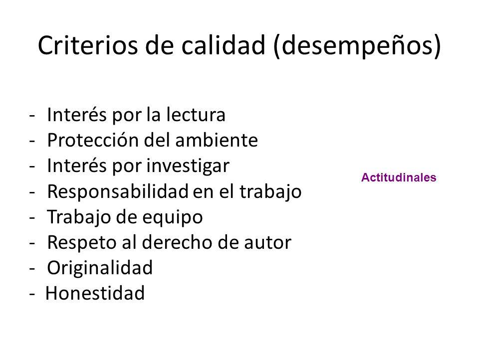 Criterios de calidad (desempeños) -Interés por la lectura -Protección del ambiente -Interés por investigar -Responsabilidad en el trabajo -Trabajo de