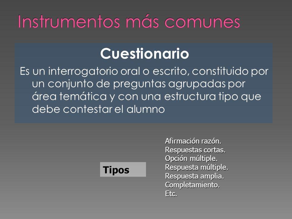 Cuestionario Es un interrogatorio oral o escrito, constituido por un conjunto de preguntas agrupadas por área temática y con una estructura tipo que d