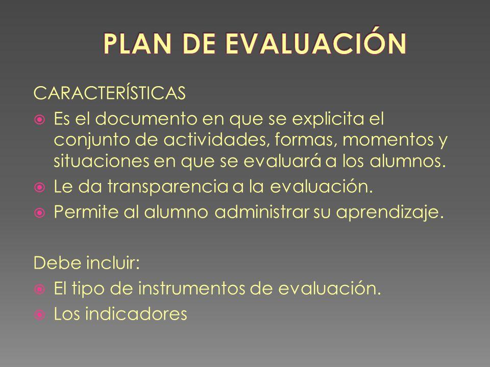 CARACTERÍSTICAS Es el documento en que se explicita el conjunto de actividades, formas, momentos y situaciones en que se evaluará a los alumnos. Le da