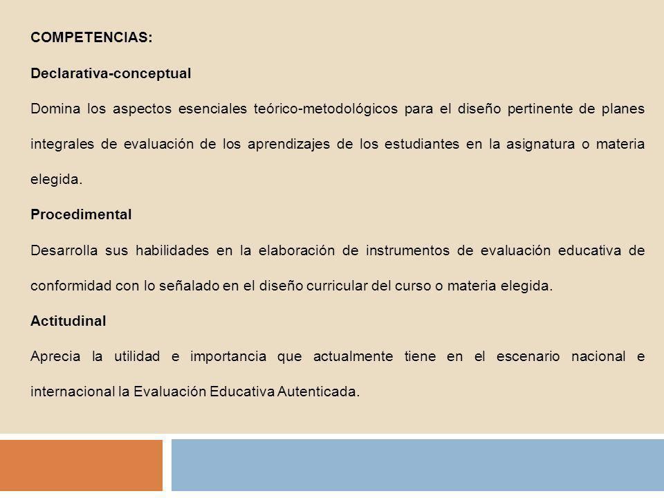 COMPETENCIAS: Declarativa-conceptual Domina los aspectos esenciales teórico-metodológicos para el diseño pertinente de planes integrales de evaluación