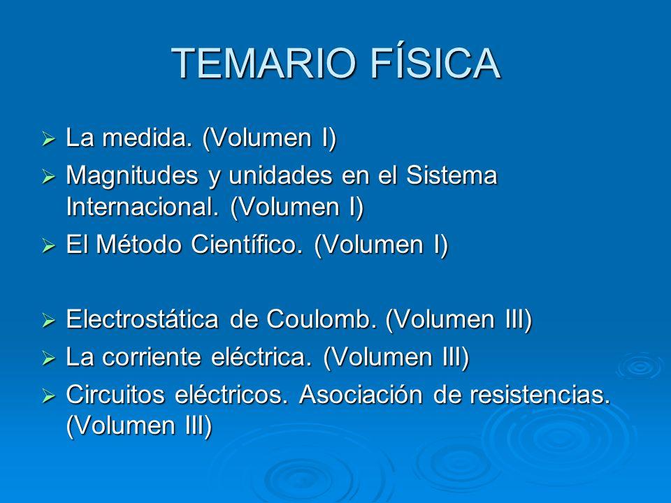 TEMARIO FÍSICA La medida. (Volumen I) La medida. (Volumen I) Magnitudes y unidades en el Sistema Internacional. (Volumen I) Magnitudes y unidades en e
