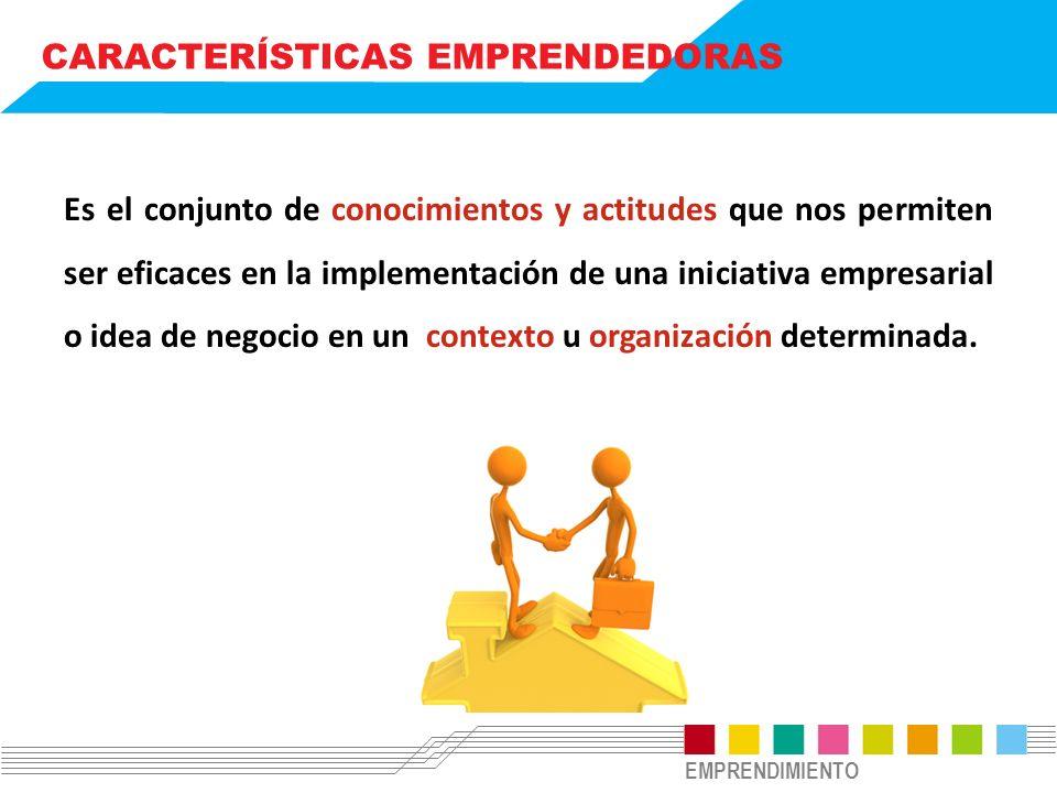 EMPRENDIMIENTO CARACTERÍSTICAS EMPRENDEDORAS Es el conjunto de conocimientos y actitudes que nos permiten ser eficaces en la implementación de una iniciativa empresarial o idea de negocio en un contexto u organización determinada.