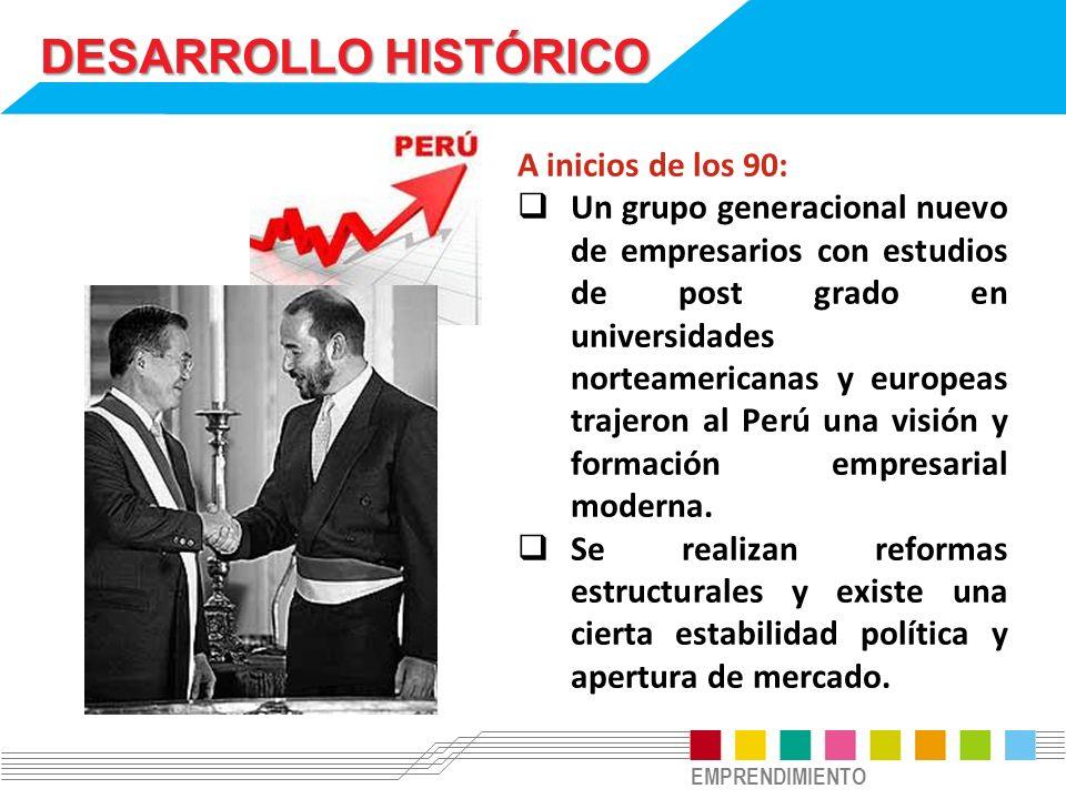 EMPRENDIMIENTO DESARROLLO HISTÓRICO A inicios de los 90: Un grupo generacional nuevo de empresarios con estudios de post grado en universidades nortea