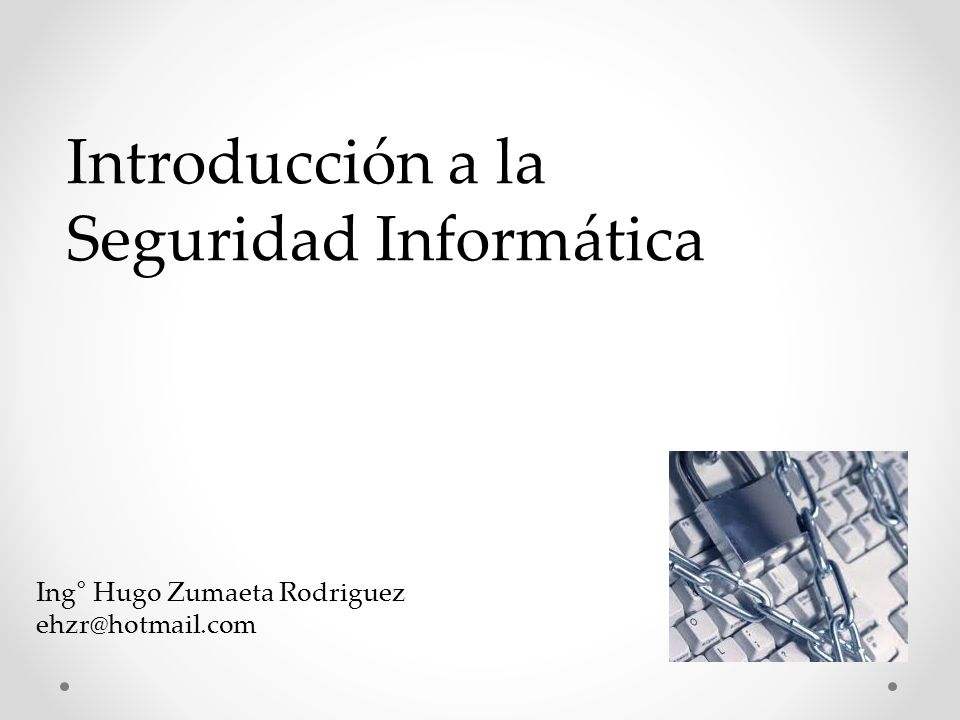 Introducción a la Seguridad Informática Ing° Hugo Zumaeta Rodriguez ehzr@hotmail.com
