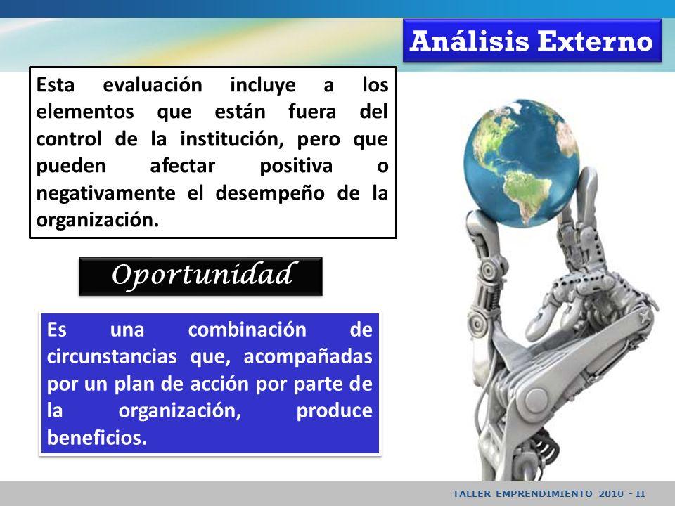 TALLER EMPRENDIMIENTO 2010 - II Es una combinación de circunstancias que, acompañadas por un plan de acción por parte de la organización, produce beneficios.