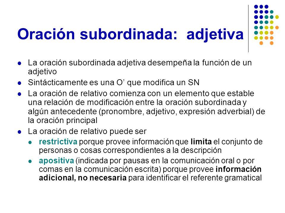 Oración subordinada: adjetiva La oración subordinada adjetiva desempeña la función de un adjetivo Sintácticamente es una O que modifica un SN La oraci