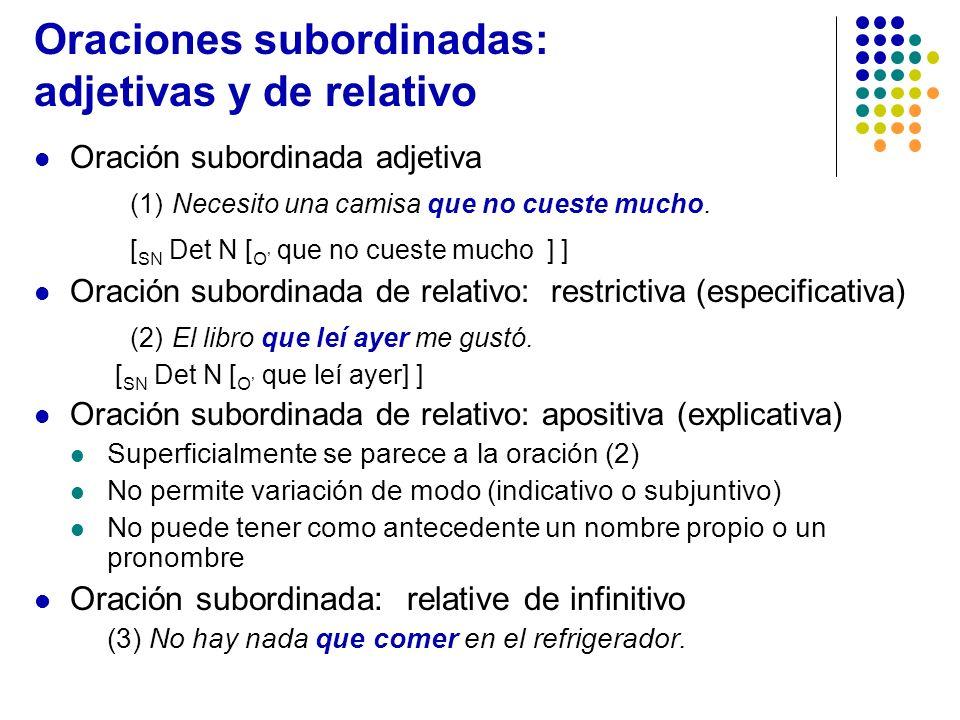 Oraciones subordinadas: adjetivas y de relativo Oración subordinada adjetiva (1) Necesito una camisa que no cueste mucho. [ SN Det N [ O que no cueste
