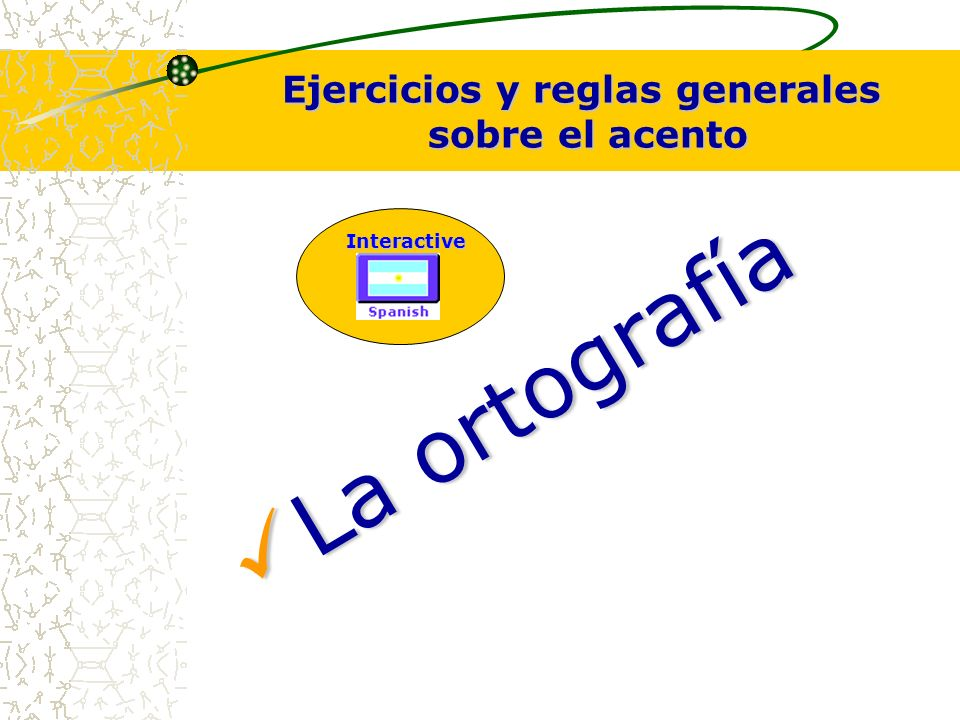 L L a o r t o g r a f í a Ejercicios y reglas generales sobre el acento Interactive