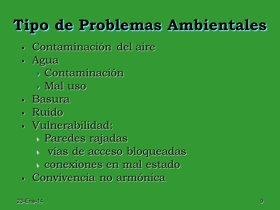 23-Ene-149 Tipo de Problemas Ambientales Contaminación del aire Contaminación del aire Agua AguaContaminación Mal uso Basura Basura Ruido Ruido Vulner
