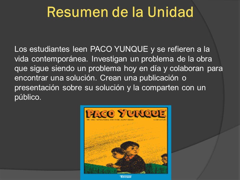 Resumen de la Unidad Los estudiantes leen PACO YUNQUE y se refieren a la vida contemporánea. Investigan un problema de la obra que sigue siendo un pro