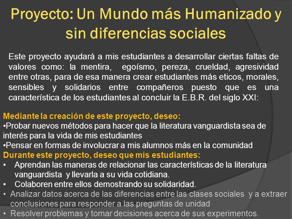 Proyecto: Un Mundo más Humanizado y sin diferencias sociales Este proyecto ayudará a mis estudiantes a desarrollar ciertas faltas de valores como: la