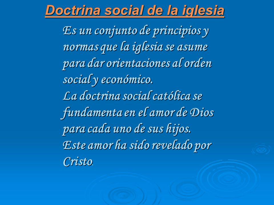 Es un conjunto de principios y normas que la iglesia se asume para dar orientaciones al orden social y económico. La doctrina social católica se funda