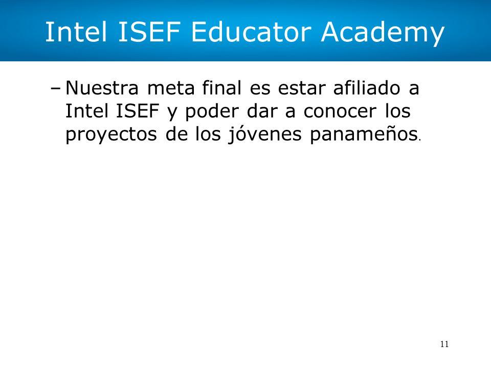 11 Intel ISEF Educator Academy –Nuestra meta final es estar afiliado a Intel ISEF y poder dar a conocer los proyectos de los jóvenes panameños.
