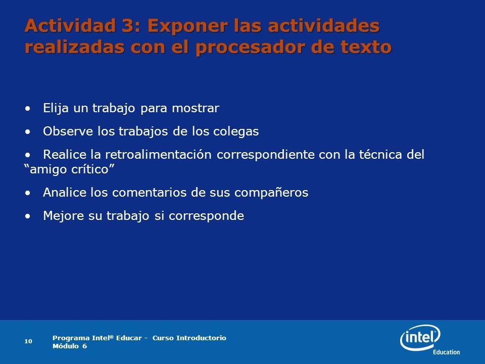 Programa Intel ® Educar - Curso Introductorio Módulo 6 10 Actividad 3: Exponer las actividades realizadas con el procesador de texto Elija un trabajo