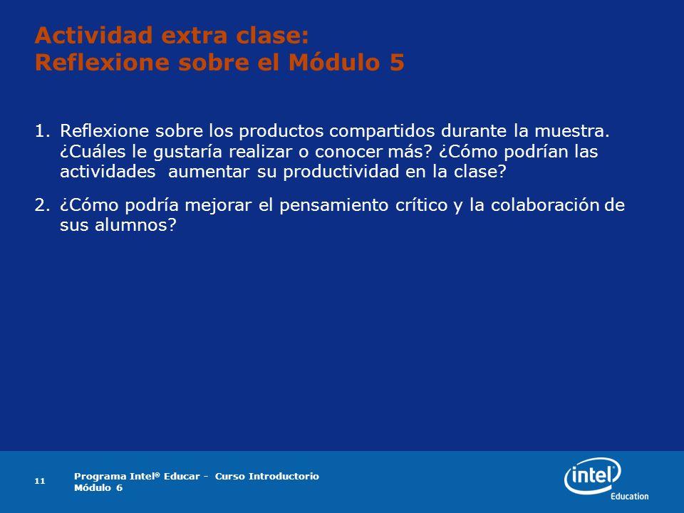 Programa Intel ® Educar - Curso Introductorio Módulo 6 11 Actividad extra clase: Reflexione sobre el Módulo 5 1.Reflexione sobre los productos compart