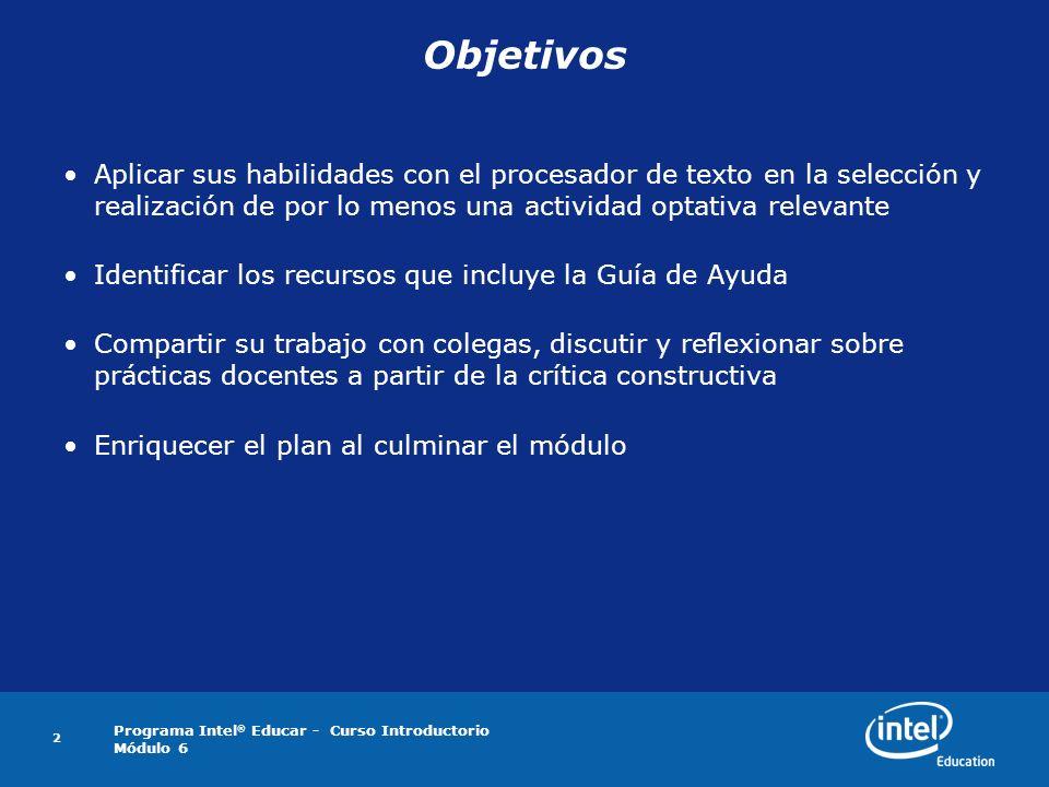 Programa Intel ® Educar - Curso Introductorio Módulo 6 2 Objetivos Aplicar sus habilidades con el procesador de texto en la selección y realización de