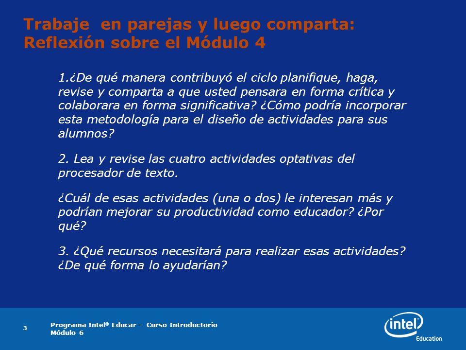 Programa Intel ® Educar - Curso Introductorio Módulo 6 3 Trabaje en parejas y luego comparta: Reflexión sobre el Módulo 4 1.¿De qué manera contribuyó