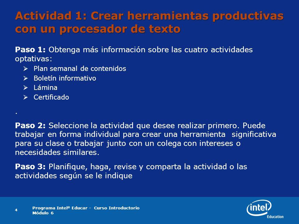 Programa Intel ® Educar - Curso Introductorio Módulo 6 4 Actividad 1: Crear herramientas productivas con un procesador de texto Paso 1: Obtenga más in