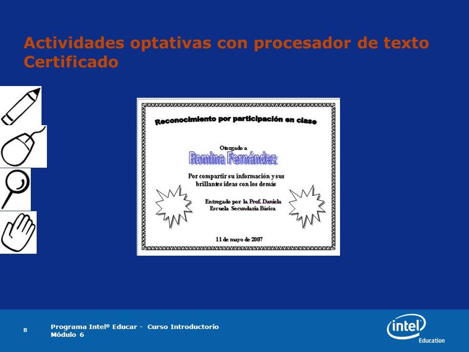 Programa Intel ® Educar - Curso Introductorio Módulo 6 8 Actividades optativas con procesador de texto Certificado