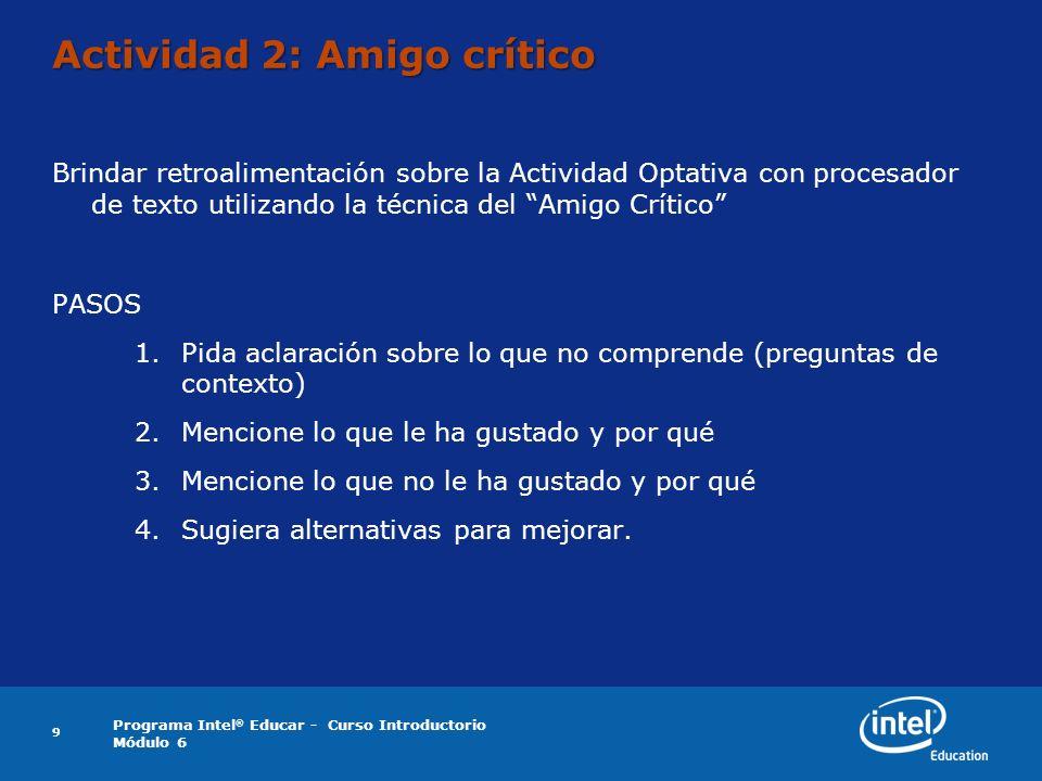 Programa Intel ® Educar - Curso Introductorio Módulo 6 9 Actividad 2: Amigo crítico Brindar retroalimentación sobre la Actividad Optativa con procesad