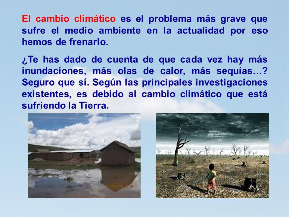El cambio climático es el problema más grave que sufre el medio ambiente en la actualidad por eso hemos de frenarlo. ¿Te has dado de cuenta de que cad