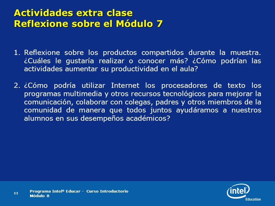 Programa Intel ® Educar - Curso Introductorio Módulo 8 11 Actividades extra clase Reflexione sobre el Módulo 7 1.Reflexione sobre los productos compar