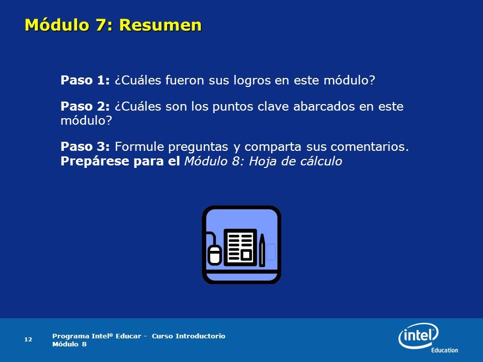 Programa Intel ® Educar - Curso Introductorio Módulo 8 12 Módulo 7: Resumen Paso 1: ¿Cuáles fueron sus logros en este módulo? Paso 2: ¿Cuáles son los