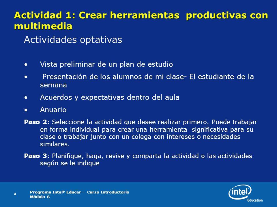 Programa Intel ® Educar - Curso Introductorio Módulo 8 4 Actividad 1: Crear herramientas productivas con multimedia Actividades optativas Vista prelim