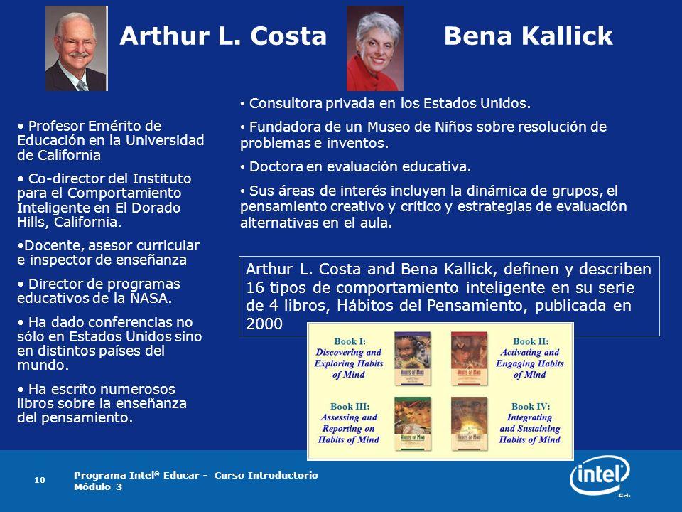 Programa Intel ® Educar - Curso Introductorio Módulo 3 10 Arthur L. Costa Bena Kallick Profesor Emérito de Educación en la Universidad de California C