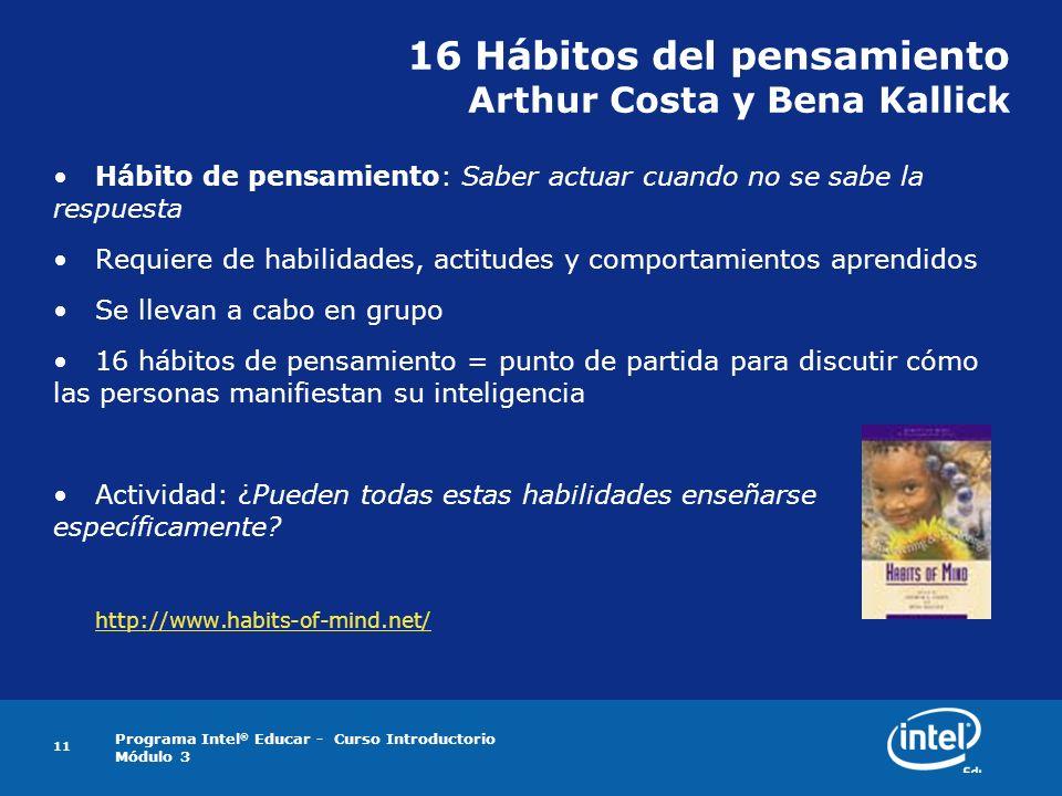 Programa Intel ® Educar - Curso Introductorio Módulo 3 11 16 Hábitos del pensamiento Arthur Costa y Bena Kallick Hábito de pensamiento: Saber actuar c