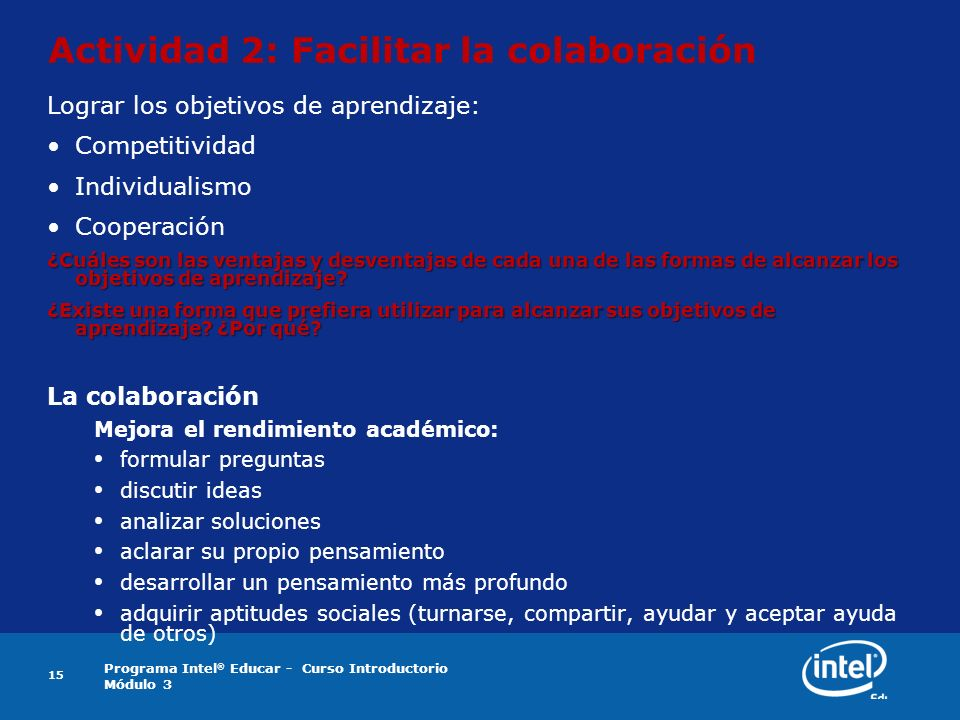 Programa Intel ® Educar - Curso Introductorio Módulo 3 15 Actividad 2: Facilitar la colaboración Lograr los objetivos de aprendizaje: Competitividad I