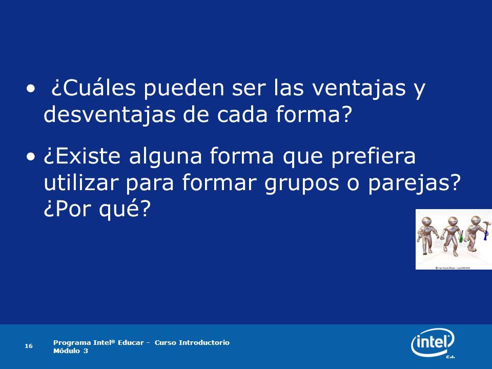 Programa Intel ® Educar - Curso Introductorio Módulo 3 ¿Cuáles pueden ser las ventajas y desventajas de cada forma? ¿Existe alguna forma que prefiera
