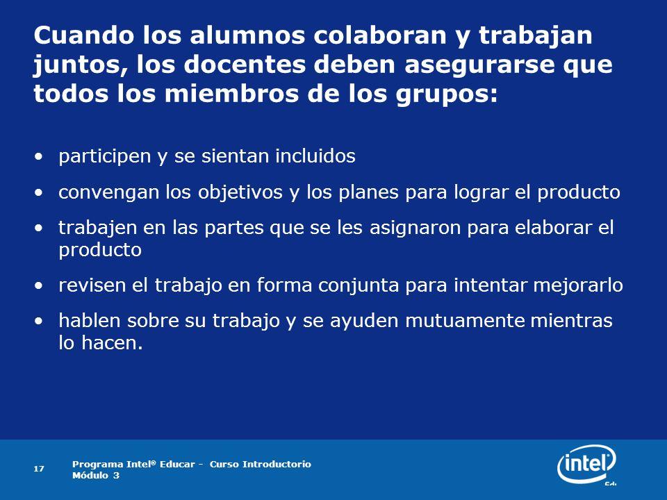 Programa Intel ® Educar - Curso Introductorio Módulo 3 Cuando los alumnos colaboran y trabajan juntos, los docentes deben asegurarse que todos los mie