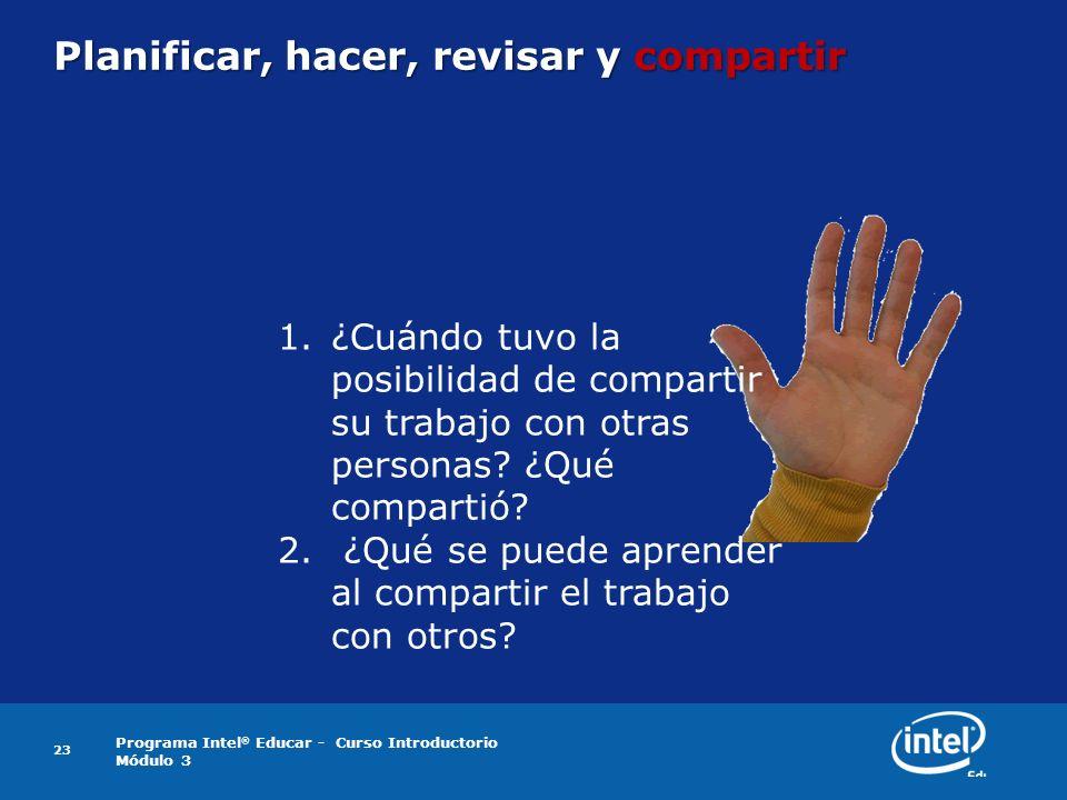 Programa Intel ® Educar - Curso Introductorio Módulo 3 Planificar, hacer, revisar y compartir 23 1.¿Cuándo tuvo la posibilidad de compartir su trabajo