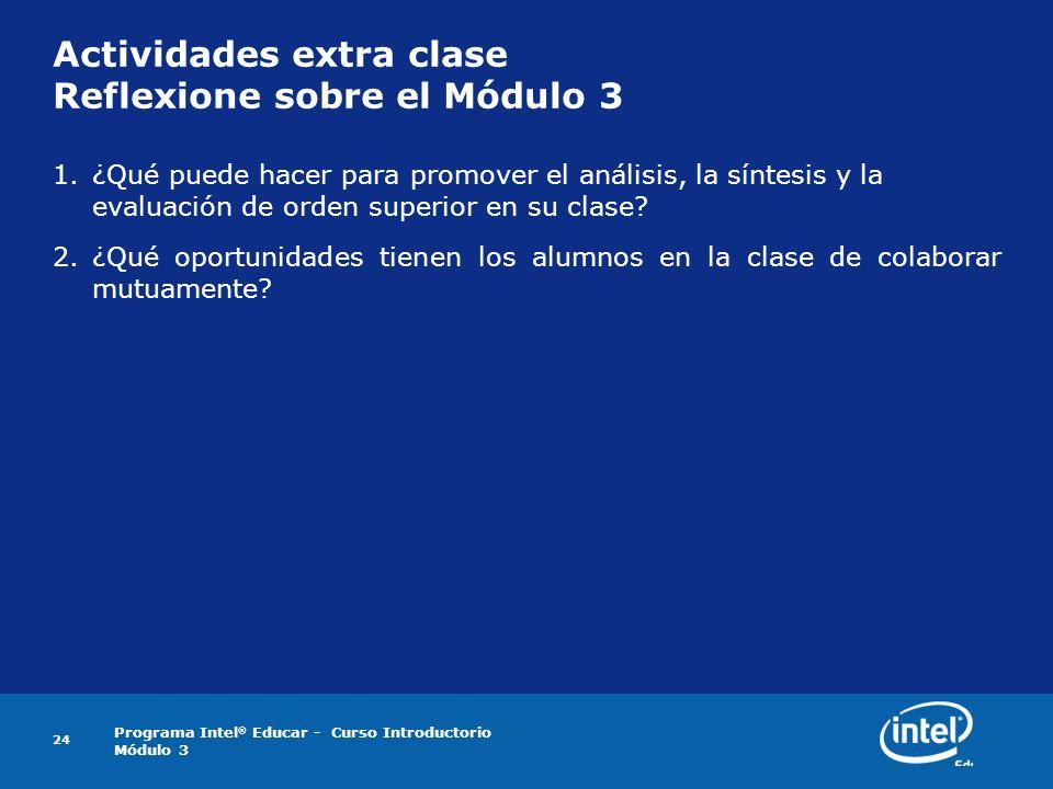 Programa Intel ® Educar - Curso Introductorio Módulo 3 24 Actividades extra clase Reflexione sobre el Módulo 3 1.¿Qué puede hacer para promover el aná