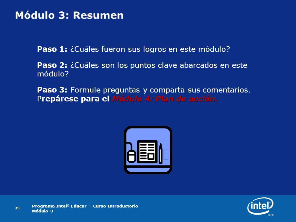 Programa Intel ® Educar - Curso Introductorio Módulo 3 25 Módulo 3: Resumen Paso 1: ¿Cuáles fueron sus logros en este módulo? Paso 2: ¿Cuáles son los