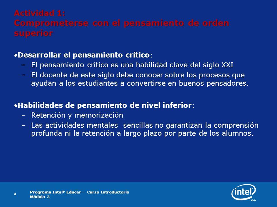 Programa Intel ® Educar - Curso Introductorio Módulo 3 4 Actividad 1: Comprometerse con el pensamiento de orden superior Desarrollar el pensamiento cr