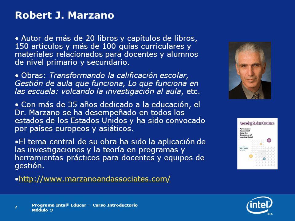 Programa Intel ® Educar - Curso Introductorio Módulo 3 7 Robert J. Marzano Autor de más de 20 libros y capítulos de libros, 150 artículos y más de 100