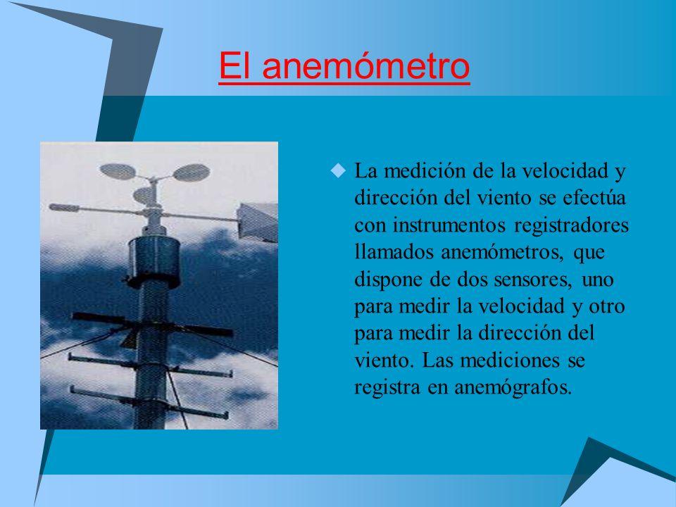 El anemómetro La medición de la velocidad y dirección del viento se efectúa con instrumentos registradores llamados anemómetros, que dispone de dos se