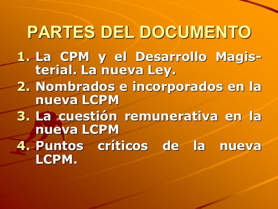 PARTES DEL DOCUMENTO 1.La CPM y el Desarrollo Magis- terial. La nueva Ley. 2.Nombrados e incorporados en la nueva LCPM 3.La cuestión remunerativa en l