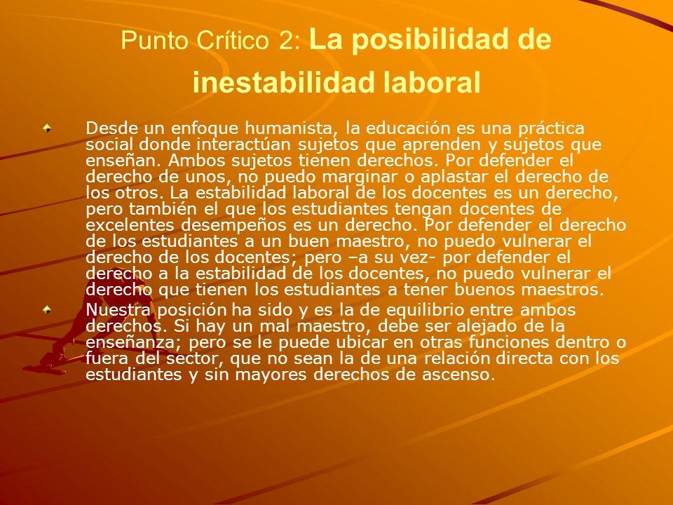 Punto Crítico 2: La posibilidad de inestabilidad laboral Desde un enfoque humanista, la educación es una práctica social donde interactúan sujetos que