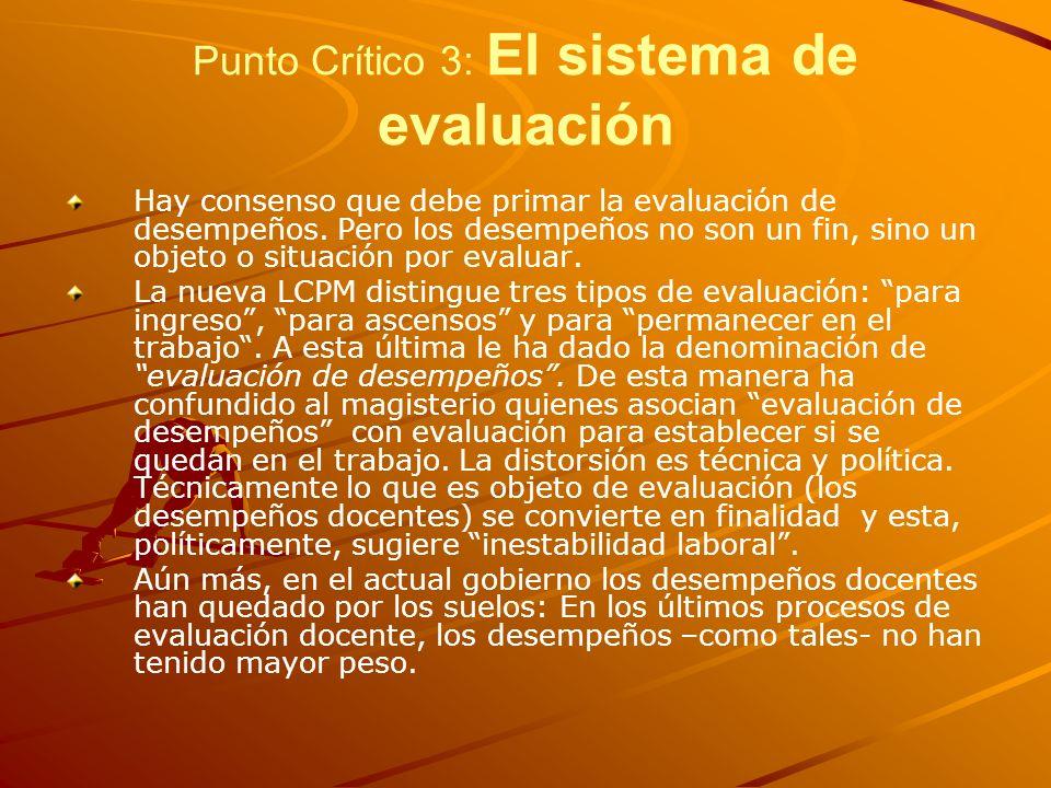 Punto Crítico 3: El sistema de evaluación Hay consenso que debe primar la evaluación de desempeños. Pero los desempeños no son un fin, sino un objeto